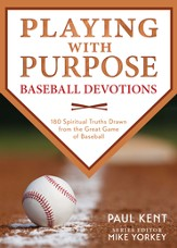 Playing with Purpose: Baseball Devotions: 180 Spiritual Truths Drawn from the Great Game of Baseball - eBook