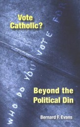 Vote Catholic? Beyond the Political Din
