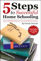 5 Steps to Successful Home Schooling: How to Add Faith and Focus to Your Home Education Program