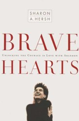 Brave Hearts: Unlocking the Courage to Love with  Abandon