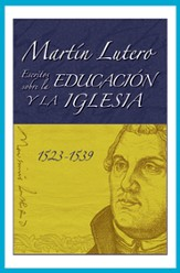 Martín Lutero, Escritos sobre la educación y la iglesia, Martin Luther's Writings on Education and the Church