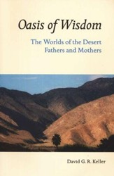 Oasis of Wisdom: The Worlds of the Desert Fathers and Mothers