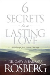 6 Secrets to a Lasting Love: Recapturing Your Dream Marriage - eBook