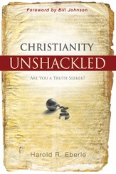 Christianity Unshackled: Are You a Truth Seeker? - eBook