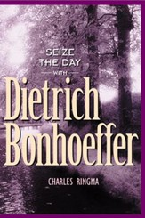 Seize the Day - with Dietrich Bonhoeffer: A 365 Day Devotional - eBook