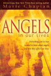 Angels In Our Lives: Everything You've Ever Wanted to Know About Angels And How They Affect Your Life - eBook