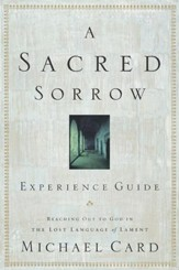 A Sacred Sorrow Experience Guide: Reaching Out to God in the Lost Language of Lament - eBook