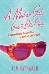 A Modern Girl's Guide to Bible Study: A Refreshingly Unique Look at God's Word - eBook