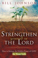 Strengthen Yourself In The Lord: How to Release the Hidden Power of God in Your Life - eBook