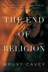The End of Religion: Encountering the Subversive Spirituality of Jesus - eBook