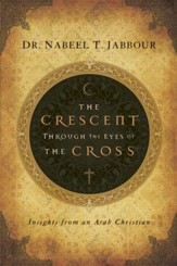 The Crescent through the Eyes of the Cross: Insights from an Arab Christian - eBook