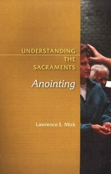 Understanding the Sacraments: Anointing