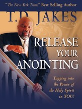 Release Your Anointing: Tapping the Power of the Holy Spirit in You - eBook