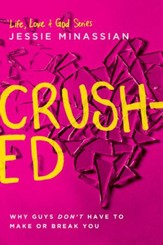 Crushed: Why Guys Don't Have to Make or Break You - eBook