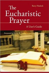 The Eucharistic Prayer: A User's Guide