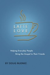 Latte Love: Helping Everyday People Bring the Gospel to Their Friends - eBook
