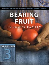 Bearing Fruit in God's Family: A Course in Personal Discipleship to Strengthen Your Walk with God - eBook