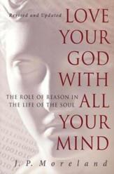 Love Your God with All Your Mind (15th anniversary repack): The Role of Reason in the Life of the Soul - eBook