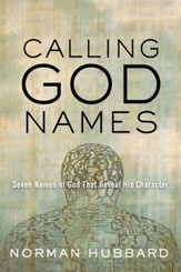 Calling God Names: Seven Names of God That Reveal His Character - eBook