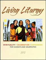 Living Liturgy: Spirituality, Celebration, and Catechesis for Sundays and Solemnities - Year B (2012)