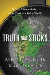 Truth That Sticks: How to Communicate Velcro Truth in a Teflon World - eBook