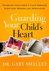 Guarding Your Child's Heart: Establish Your Child's Faith Through Scripture Memory and Meditation - eBook