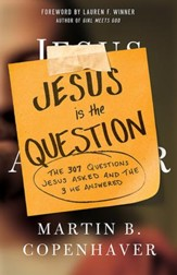Jesus Is the Question: The 307 Questions Jesus Asked and the 3 He Answered - eBook
