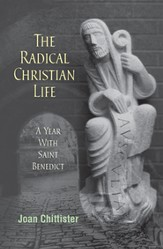 Radical Christian Life: A Year with Saint Benedict