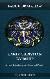 Early Christian Worship: A Basic Introduction to Ideas and Practice, Second Edition