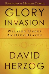 Glory Invasion: Walking Under an Open Heaven - eBook