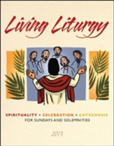 Living Liturgy: Spirituality,Celebration, and Catechesis for Sundays and Solemnities Year C (2013)