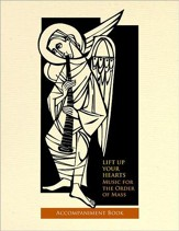 Lift up Your Hearts: Music for the Order of the Mass.... Accompaniment Book