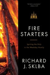Fire Starters : Igniting the Holy in the Weekday Homily