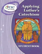 Applying Luther's Catechism Student book, ESV Edition