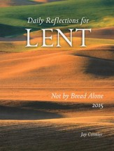Not by Bread Alone: Daily Reflections for Lent 2015