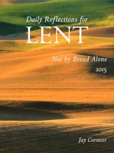 Not by Bread Alone: Daily Reflections for Lent 2015 / Large type / large print