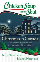 Chicken Soup for the Soul: Christmas in Canada: 101 Stories about the Joy and Wonder of the Holidays, Canadian Style! - eBook