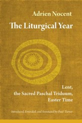 The Liturgical Year Volume 2: Lent, the Sacred Paschal Triduum, Easter Time