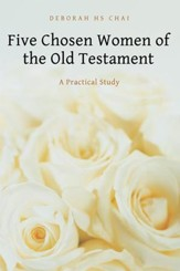 Five Chosen Women of the Old Testament: A Practical Study - eBook