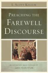 Preaching the Farewell Discourse: An Expository Walk-Through of John 13:31-17:26 - eBook