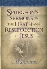 Spurgeon's Sermons on the Death and Resurrection of Jesus - Slightly Imperfect