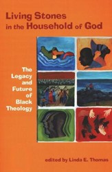 Living Stones in the Household of God: The Legacy and Future of Black Theology