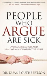 People Who Argue Are Sick: Overcoming Anger and Healing an Argumentative Spirit - eBook