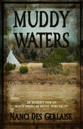 Muddy Waters: An Insider's View of North American Native Spirituality