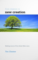 From Creation to New Creation: Making sense of the whole Bible story - eBook
