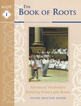 The Book of Roots: Advanced Vocabulary-Building from  Latin Roots