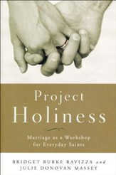 Project Holiness: Marriage as a Workshop for Everyday Saints: Real Wisdom from Real Married Couples