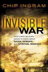 Invisible War, The: What Every Believer Needs to Know about Satan, Demons, and Spiritual Warfare - eBook