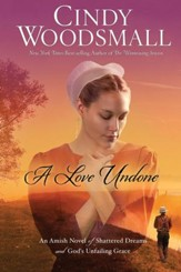 A Love Undone: An Amish Novel of Shattered Dreams and God's Unfailing Grace - eBook