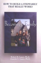 Becoming Family: How to Build a Stepfamily That Really Works